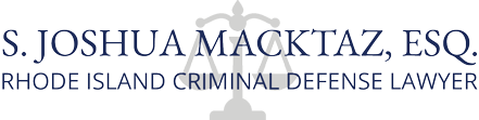 Rhode Island Criminal Defense and DUI Lawyer S. Joshua Macktaz, Esq.
